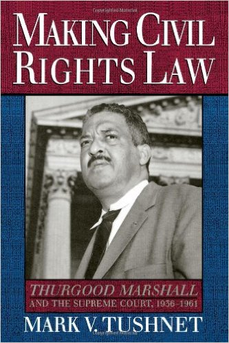 Making Civil Rights Law- Thurgood Marshall and the Supreme Court