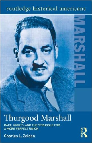 Thurgood Marshall: Race, Rights, and the Struggle for a More Perfect Union (Routledge Historical Americans) 1st